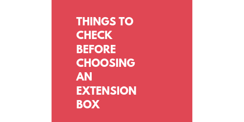 Things To Check Before Choosing An Extension Box