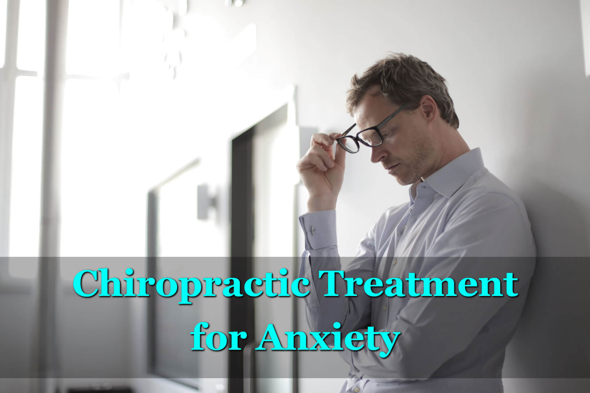 Chiropractic Care for Anxiety - A Unique but Effective Solution