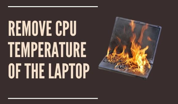 How to remove CPU temperature of the Laptop