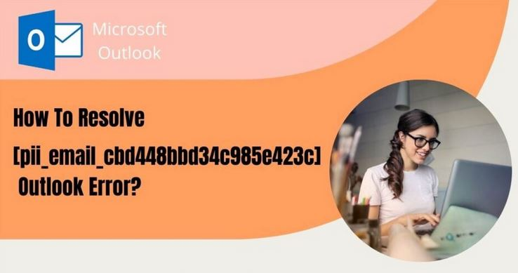 How to solve [pii_email_cbd448bbd34c985e423c]Error